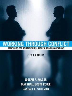 Working Through Conflict: Strategies for Relationships, Groups, and Organizations - Folger, Joseph P, Dr., and Poole, Marshall Scott, Dr., PhD, and Stutman, Randall K