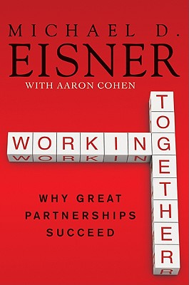 Working Together: Why Great Partnerships Succeed - Eisner, Michael D, and Cohen, Aaron R