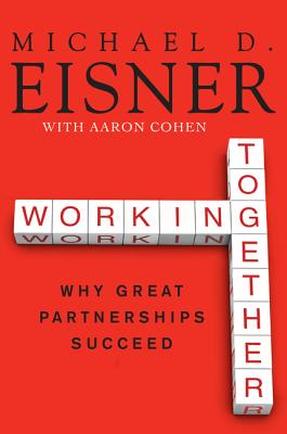 Working Together: Why Great Partnerships Succeed - Eisner, Michael D