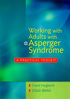 Working with Adults with Asperger Syndrome: A Practical Toolkit - Hagland, Carol, and Webb, Zillah
