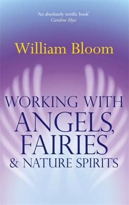 Working with Angels, Fairies & Nature Spirits - Bloom, William
