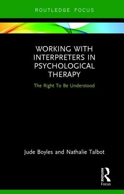 Working with Interpreters in Psychological Therapy: The Right to Be Understood - Boyles, Jude