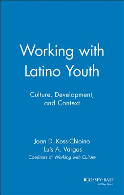 Working with Latino Youth: Culture, Development, and Context - Koss-Chioino, Joan D, and Vargas, Luis A