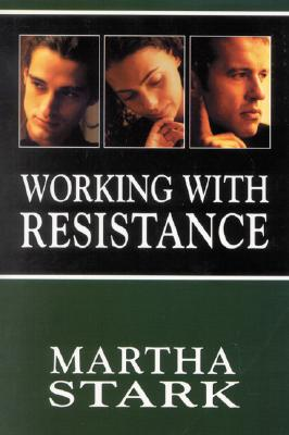 Working with Resistance - Stark, Martha, and Roth, Sheldon (Foreword by)