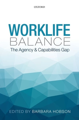 Worklife Balance: The Agency and Capabilities Gap - Hobson, Barbara (Editor)
