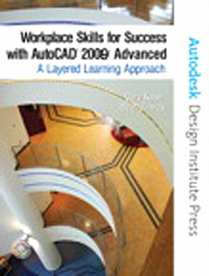 Workplace Skills for Success with AutoCAD 2009: Advanced: A Layered Learning Approach - Koser, Gary, and Zirwas, Dean