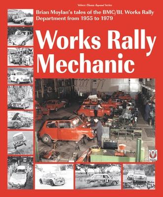 Works rally Mechanic: BMC/BL Works Rally Department 1955-79 Paperback edition - Moylan, Brian
