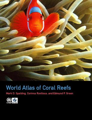 World Atlas of Coral Reefs - Spalding, Mark D, M.A., Phd, and Green, Edmund P, PhD, and Ravilious, Corinna