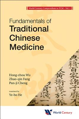 World Century Compendium To Tcm - Volume 1: Fundamentals Of Traditional Chinese Medicine - Wu, Hong-Zhou, and Fang, Zhao-Qin, and Cheng, Pan-Ji