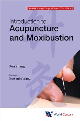 World Century Compendium To Tcm - Volume 6: Introduction To Acupuncture And Moxibustion - Zhang, Ren, and Wang, Xuemin (Translated by)