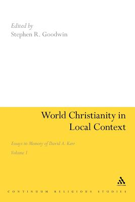 World Christianity in Local Context: v. 1: Essays in Memory of David A. Kerr - Goodwin, Stephen R. (Editor)
