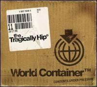 World Container - The Tragically Hip