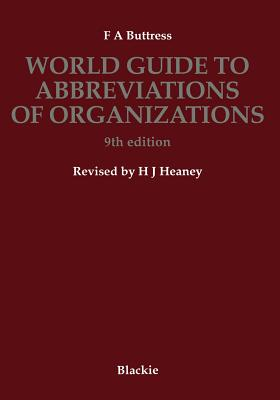 World Guide to Abbreviations of Organizations - Buttress, F A, and Heaney, H J
