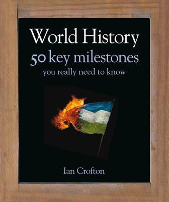 World History 50 Key Milestones You Really Need to Know - Crofton, Ian