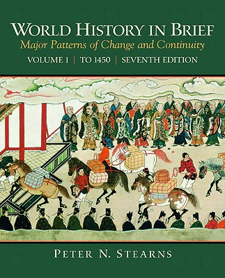 World History in Brief, Volume 1: Major Patterns of Change and Continuity: To 1450 - Stearns, Peter N, Dr.