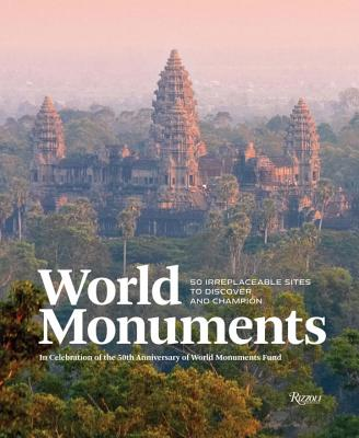 World Monuments: 50 Irreplaceable Sites to Discover, Explore, and Champion - Aciman, André, and Applebaum, Anne, and Dalrymple, William