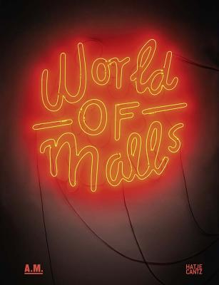 World of Malls: Architectures of Consumption - Lepik, Andres (Editor), and Bader, Vera Simone (Editor), and Baldauf/Elizabeth Giorgis, Anette (Text by)