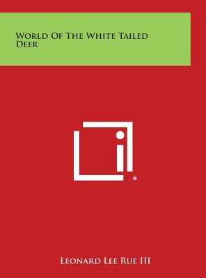 World of the White Tailed Deer - Rue, Leonard Lee, III
