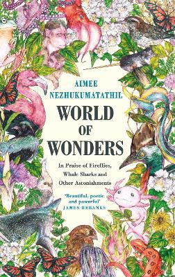 World of Wonders: In Praise of Fireflies, Whale Sharks and Other Astonishments - Nezhukumatathil, Aimee