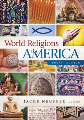 World Religions in America, Fourth Edition: An Introduction - Neusner, Jacob, PhD (Editor)