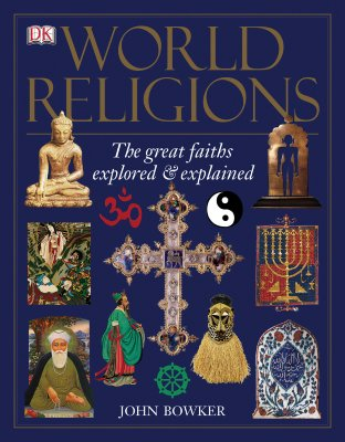 World Religions: The Great Faiths Explored and Explained - Bowker, John