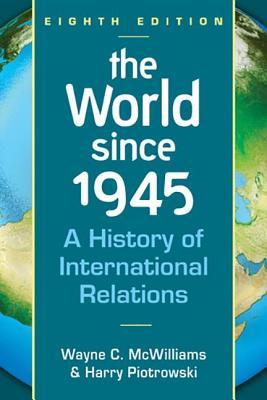 World Since 1945: A History of International Relations - McWilliams, Wayne C.