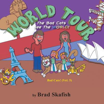 World Tour: The Bad Cats See the World! - Skafish, Brad