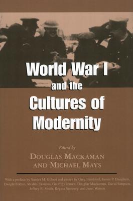 World War I and the Cultures of Modernity - Mackaman, Douglas (Editor)