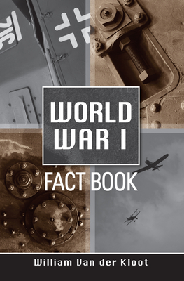 World War I Fact Book: The Great War in Graphs and Numbers - Kloot, William