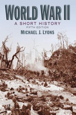 World War II: A Short History - Lyons, Michael J, Dr.