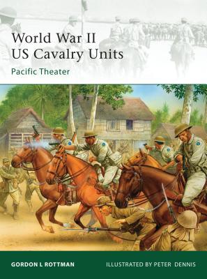 World War II US Cavalry Units: Pacific Theater - Rottman, Gordon L