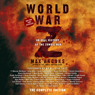 World War Z: The Complete Edition: An Oral History of the Zombie War - Brooks, Max, and Various (Read by)