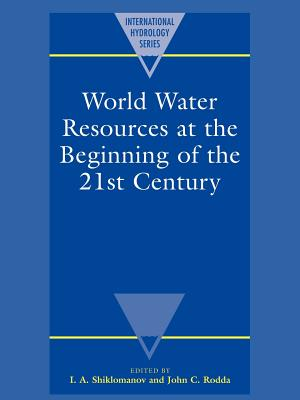 World Water Resources at the Beginning of the Twenty-First Century - Shiklomanov, I a (Editor), and Rodda, John C (Editor)
