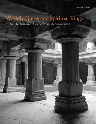 Worldly Gurus and Spiritual Kings - Sears, Tamara I, Prof.