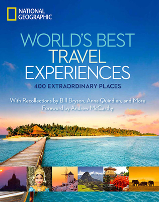 World's Best Travel Experiences: 400 Extraordinary Places - National Geographic, and McCarthy, Andrew (Foreword by)