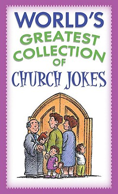 World's Greatest Collection of Church Jokes - Miller, Paul M, and Barbour Publishing, and Publishing, Barbour