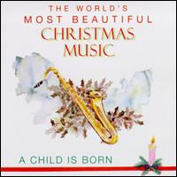 World's Most Beautiful Christmas Music: A Child Is Born - Various Artists