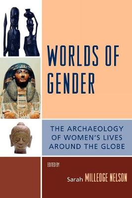 Worlds of Gender: The Archaeology of Women's Lives Around the Globe - Nelson, Sarah Milledge, and Lyons, Diane (Contributions by), and Bacus, Elisabeth A (Contributions by)