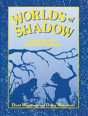 Worlds of Shadow: Teaching with Shadow Puppetry - Wisniewski, David, and Wisniewski, Donna