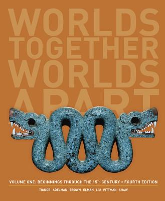Worlds Together, Worlds Apart: A History of the World: Beginnings Through the Fifteenth Century - Tignor, Robert, and Adelman, Jeremy, and Brown, Peter