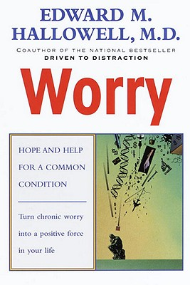 Worry: Hope and Help for a Common Condition - Hallowell, Edward M, M.D., M D (Preface by)