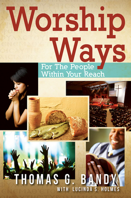 Worship Ways: For the People Within Your Reach - Bandy, Thomas G, and Holmes, Lucinda S