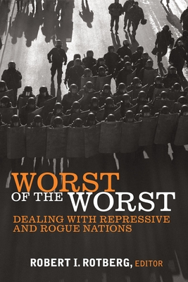 Worst of the Worst: Dealing with Repressive and Rogue Nations - Rotberg, Robert I (Editor)