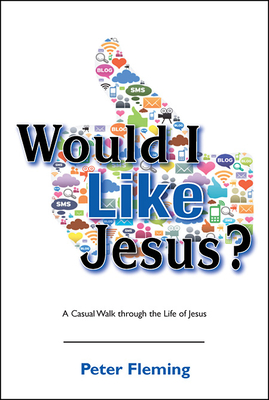 Would I Like Jesus?: A Casual Walk through the Life of Jesus - Fleming, Peter