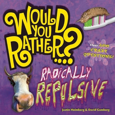 Would You Rather...? Radically Repulsive: Over 400 Crazy Questions - Heimberg, Justin