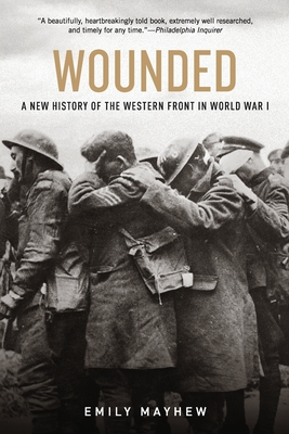 Wounded: A New History of the Western Front in World War I - Mayhew, Emily
