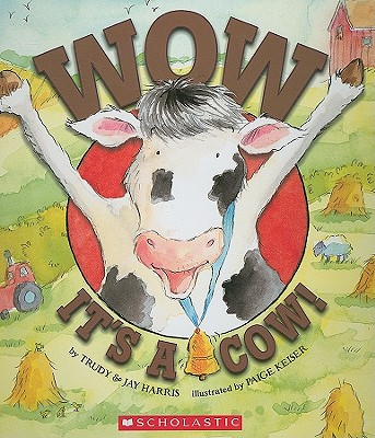 Wow, It's a Cow! - Harris, Trudy, RN, and Harris, Jay R, MD, and Keiser, Paige Susan (Illustrator)