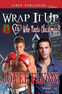 Wrap It Up [Who Needs Christmas? 12] (Siren Publishing Classic Manlove) - Flynn, Joyee