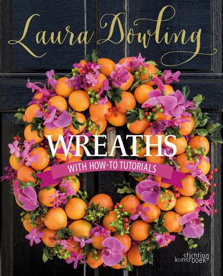Wreaths: With How-to Tutorials - Dowling, Laura