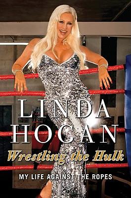 Wrestling the Hulk: My Life Against the Ropes - Hogan, Linda